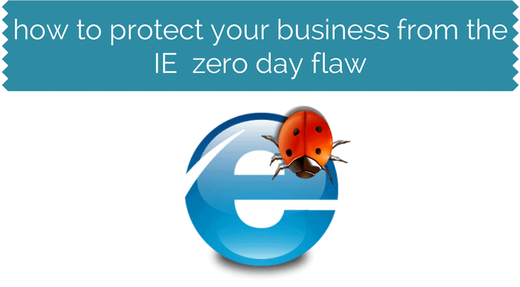 How to Protect your Business from the Internet Explorer Zero Day Flaw